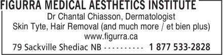 Figurra Medical Aesthetics Institute (1-866-283-6830) - Annonce illustrée - Dr Chantal Chiasson, Dermatologist Skin Tyte, Hair Removal (and much more / et bien plus) www.figurra.ca