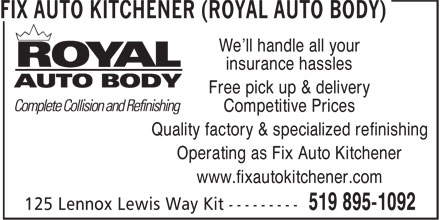 Fix Auto Kitchener (Royal Auto Body) (519-895-1092) - Annonce illustrée - We'll handle all your insurance hassles Free pick up & delivery Competitive Prices Quality factory & specialized refinishing Operating as Fix Auto Kitchener www.fixautokitchener.com